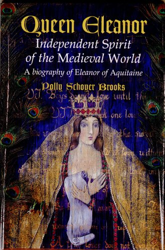 Queen Eleanor: Independent Spirit of the Medieval World: A Biography of Eleanor of Aquitaine: ...