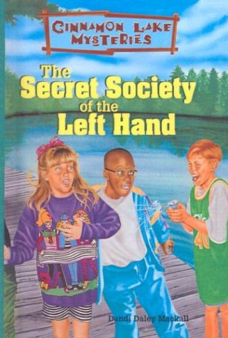The Secret Society of the Left Hand (Cinnamon Lake Mysteries) (9780613236133) by Dandi Daley Mackall