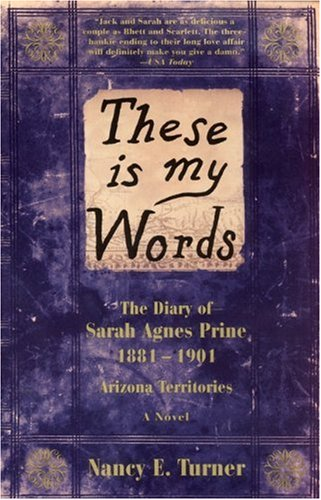 These Is My Words: The Diary Of Sarah Agnes Prine, 1881-1901 Arizona Territories (Turtleback School & Library Binding Edition) (0613236254) by Nancy E. Turner