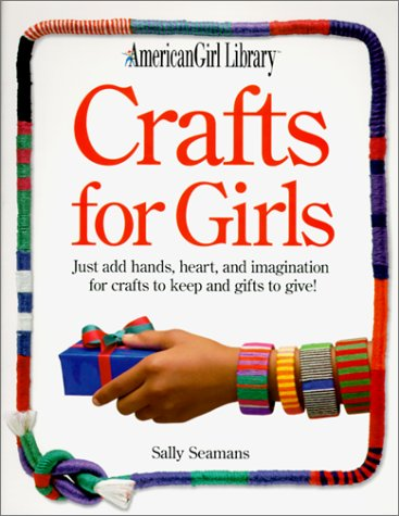 Crafts for Girls (American Girl Library) (0613247272) by Judy Pelikan; Sally Seamans