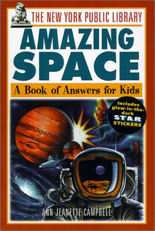 New York Public Library Amazing Space: A Book of Answers for Kids (New York Public Library Kids Book of Question Series) (9780613263825) by Ann Campbell