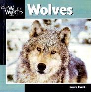 Wolves (Our Wild World): Evert, Laura