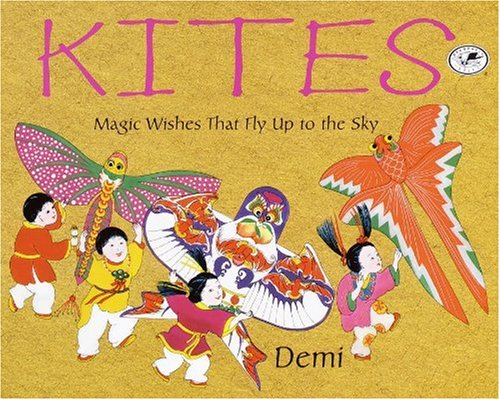 Kites: Magic Wishes That Fly Up To The Sky (Turtleback School & Library Binding Edition) (0613283392) by Demi
