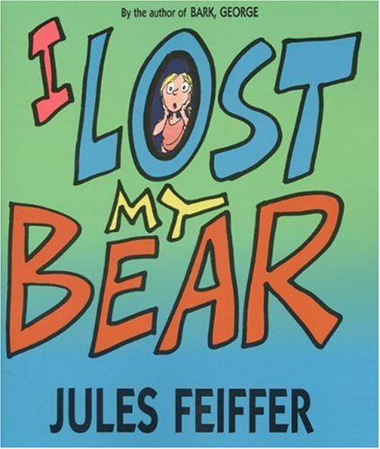 I Lost My Bear (Turtleback School & Library Binding Edition) (0613299841) by Feiffer, Jules