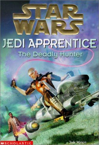 Deadly Hunter (Star Wars: Jedi Apprentice) (0613324528) by Watson, Jude