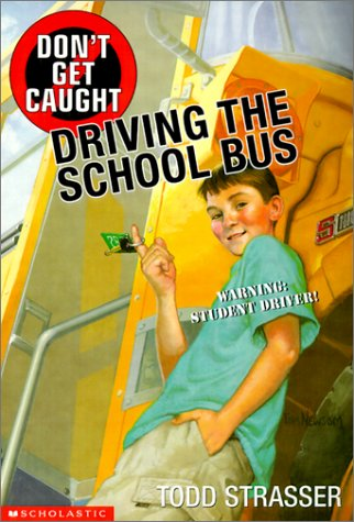 Don't Get Caught Driving the School Bus: Todd Strasser