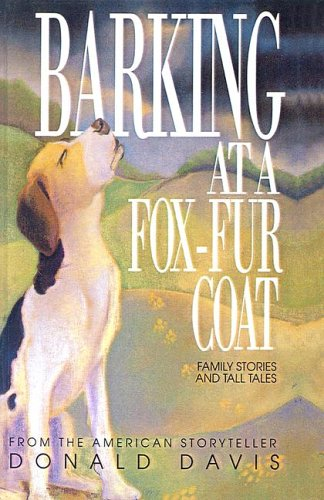 Barking at a Fox-Fur Coat: Family Stories and Tall Tales: Davis, Donald