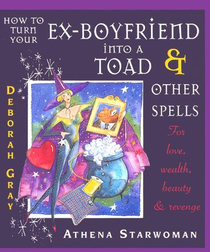 9780613340038: How to Turn Your Ex-Boyfriend Into a Toad & Other Spells: For Love, Wealth, Beauty and Revenge