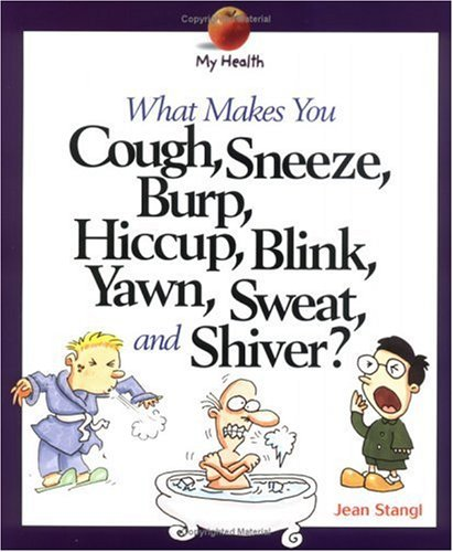 What Makes You Cough, Sneeze, Burp, Hiccup, Yawn, Blink, Sweat, and Shiver? (My Health (Pb)): ...