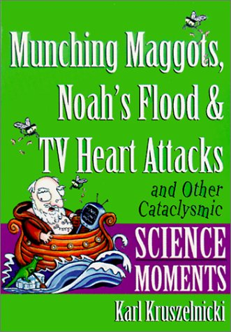 9780613354264: Munching Maggots, Noah's Flood and TV Heart Attacks and Other Cataclysmic Scienc