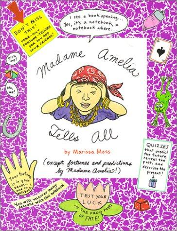 Madame Amelia Tells All: Marissa Moss