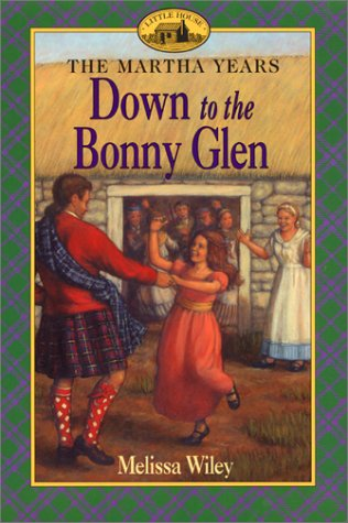 Down to the Bonny Glen (Little House the Martha Years): Wiley, Melissa