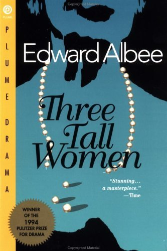 Three Tall Women: A Play in Two Acts