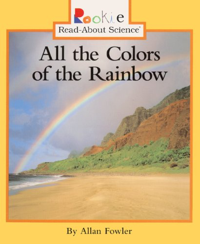 9780613372626: All The Colors Of The Rainbow (Turtleback School & Library Binding Edition) (Rookie Read-About Science (Prebound))