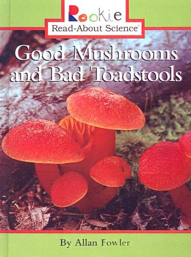 Good Mushrooms and Bad Toadstools (Rookie Read-About Science (Prebound)): Fowler, Allan
