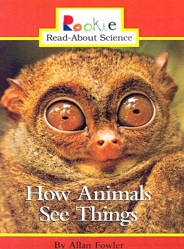 How Animals See Things (Rookie Read-About Science (Prebound)): Fowler, Allan