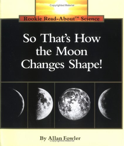 So That's How The Moon Changes Shape (Turtleback School & Library Binding Edition) (9780613375443) by Allan Fowler