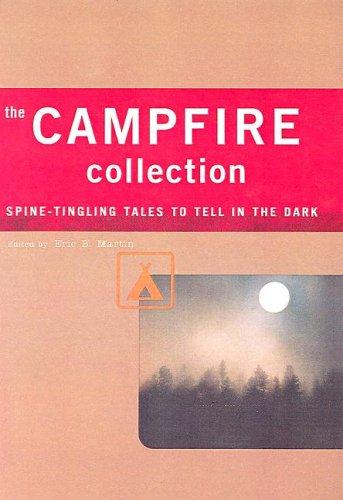 The Campfire Collection: Spine-Tingling Stories to Tell in the Dark: Martin, Eric B.