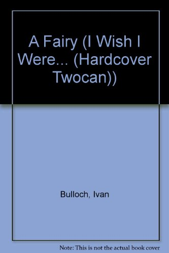 A Fairy (I Wish I Were. (Hardcover Twocan)): Ivan Bulloch