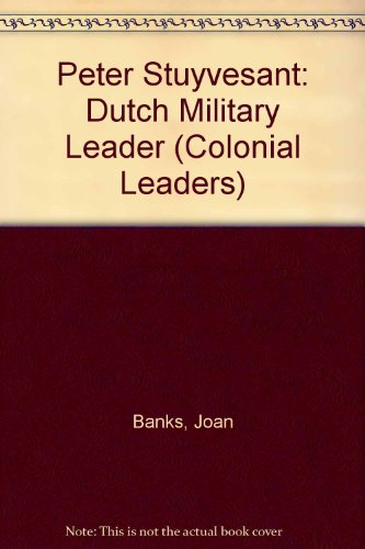 Peter Stuyvesant: Dutch Military Leader (Colonial Leaders) (0613433653) by Banks, Joan