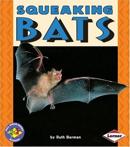 Squeaking Bats (Turtleback School & Library Binding Edition) (Pull Ahead Books) (0613438957) by Ruth Berman