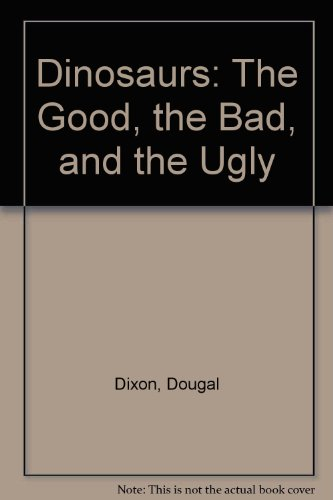 9780613455824: Dinosaurs: The Good, the Bad, and the Ugly