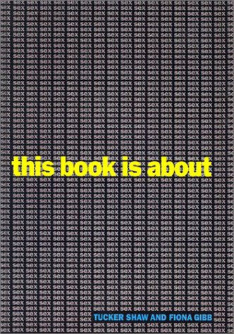 This Book Is about Sex (061349377X) by Shaw, Tucker; Gibb, Fiona