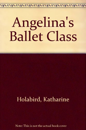 Angelina's Ballet Class (9780613497114) by Katharine Holabird