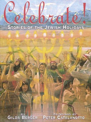 Celebrate!: Stories of the Jewish Holidays: Berger, Gilda