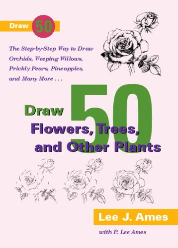 Draw 50 Flowers, Trees, And Other Plants (Turtleback School & Library Binding Edition): Ames, ...
