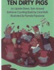 Ten Dirty Pigs/Ten Clean Pigs: An Upside-Down, Turn-Around Bathtime Counting Boo: Roth, Carol