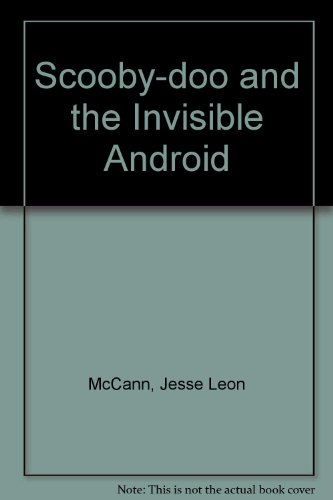 Scooby-doo and the Invisible Android (0613543521) by McCann, Jesse Leon