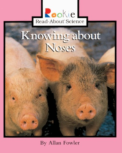 Knowing About Noses (Turtleback School & Library Binding Edition) (Rookie Read-About Science (Prebound)) (9780613546010) by Allan Fowler