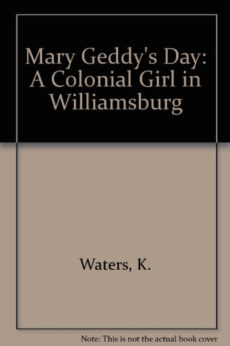 Mary Geddy's Day: A Colonial Girl in Williamsburg: Waters, K.