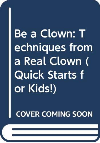 9780613575997: Be a Clown!: Techniques from a Real Clown (Quick Starts for Kids!)