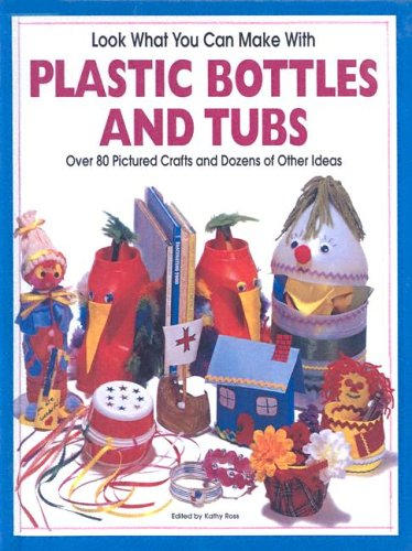 Look What You Can Make With Plastic Bottles And Tubs (Turtleback School & Library Binding ...