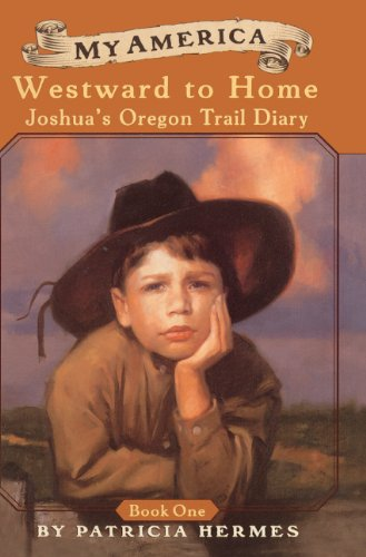 Westward To Home: Joshua's Oregon Trail Diary, Book One, 1848 (Turtleback School & Library Binding Edition) (0613607384) by Patricia Hermes
