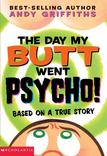 The Day My Butt Went Psycho! (Turtleback School & Library Binding Edition): Andy Griffiths