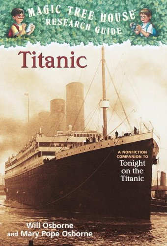 """Titanic: A Nonfiction Companion to """"Tonight on the Titanic"""" (Magic Tree House Research Guides) (Magic Tree House Fact Tracker) (9780613630009) by Will Osborne; Mary Pope Osborne"""