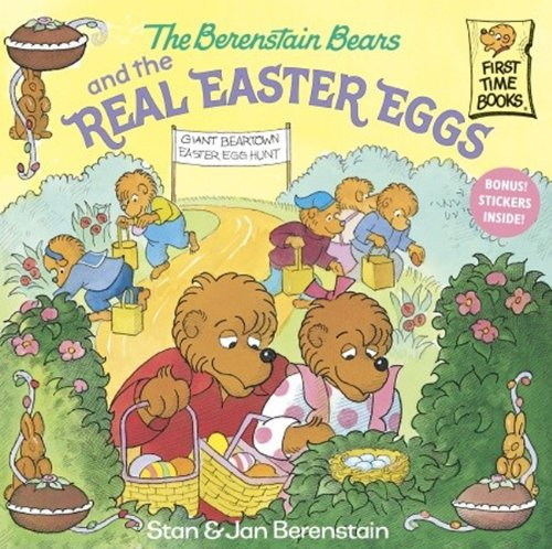 The Berenstain Bears And The Real Easter Eggs (Turtleback School & Library Binding Edition) (First Time Books) (9780613641531) by Stan Berenstain; Jan