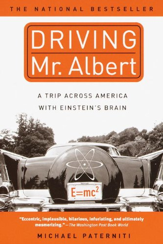 Driving Mr. Albert: A Trip Across America With Einstein's Brain (Turtleback School & Library Binding Edition) (0613656539) by Michael Paterniti