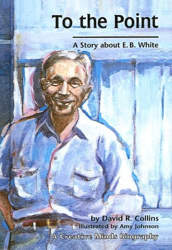 9780613684729: To the Point: A Story about E. B. White (Creative Minds Biography (Sagebrush))