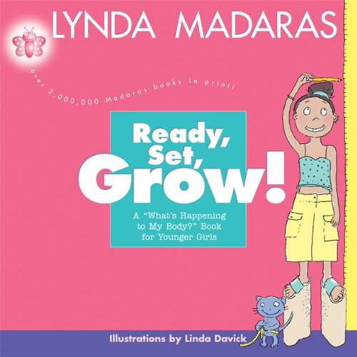 Ready, Set, Grow! A What's Happening To My Body? Book For Younger Girls (Turtleback School & Library Binding Edition) (0613685377) by Madaras, Lynda