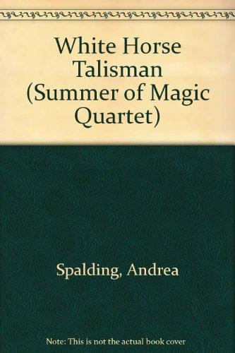 White Horse Talisman (Summer of Magic Quartet): Spalding, Andrea