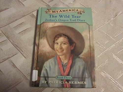 Joshua's Oregon Trail Diary: Book Three: The Wild Year (My America): Hermes, Patricia