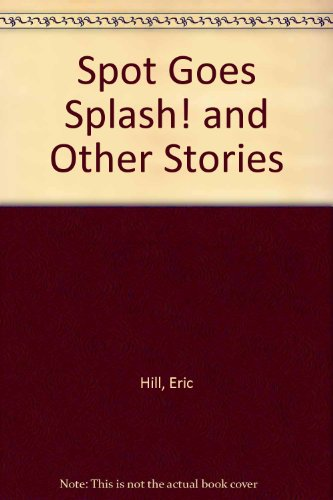 9780613723954: Spot Goes Splash! and Other Stories