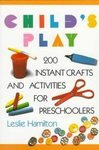 9780613726054: Child's Play: 200 Instant Crafts and Activities for Preschoolers