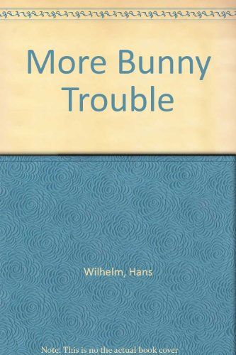 More Bunny Trouble (0613728955) by Hans Wilhelm