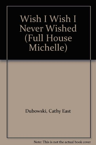 9780613730525: Wish I Wish I Never Wished (Full House Michelle)