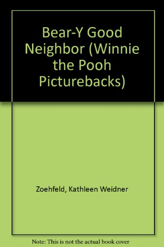 Bear-Y Good Neighbor: Disney Press; Zoehfeld, Kathleen Weidner; Cuddy, Robbin